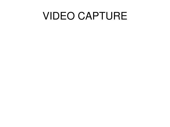 VIDEO CAPTURE