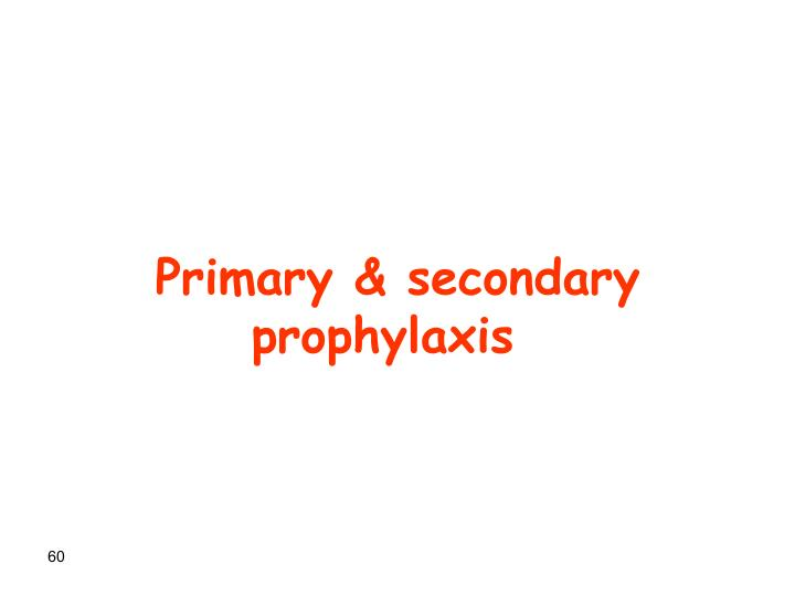 Primary & secondary prophylaxis