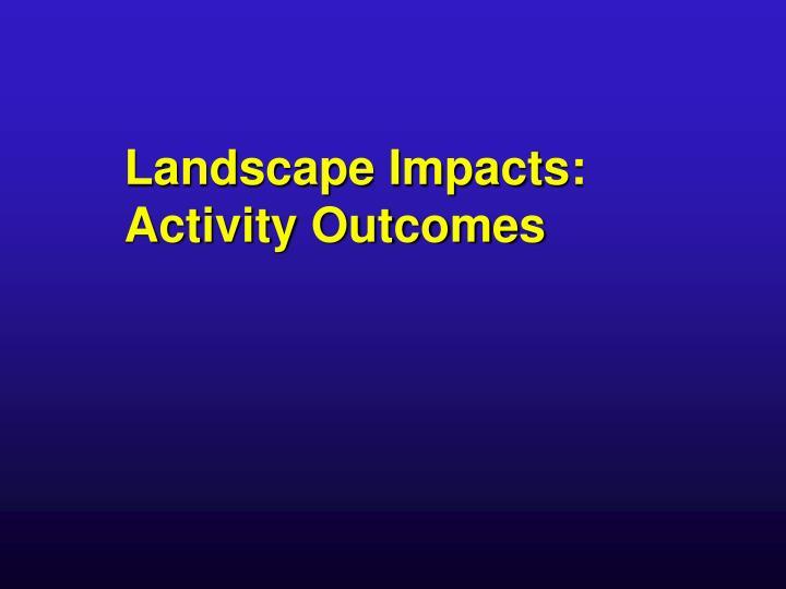 Landscape Impacts: