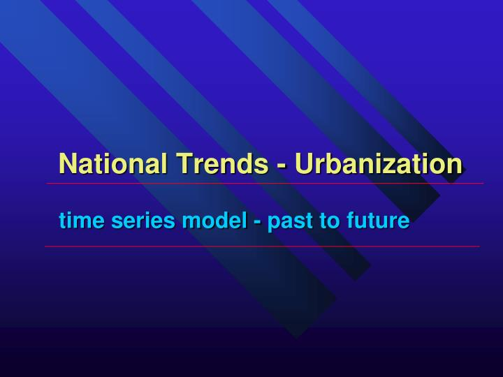 National Trends - Urbanization