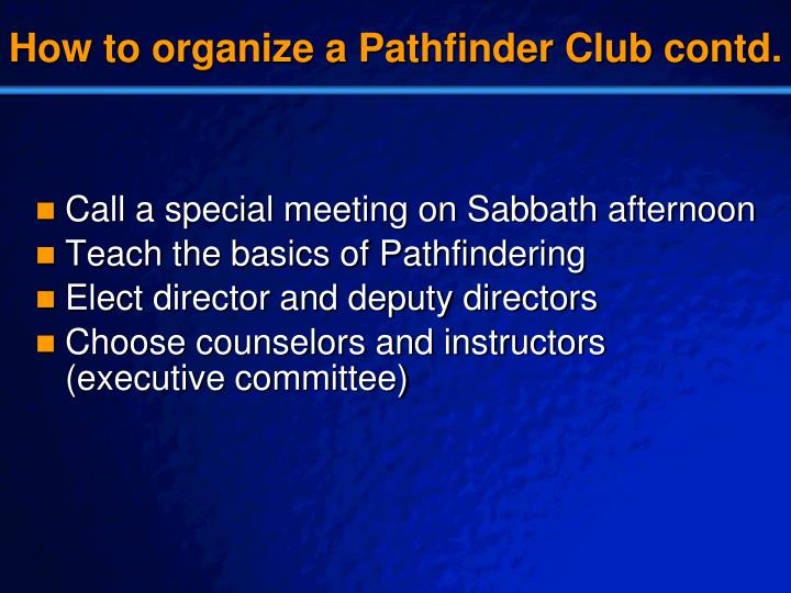 How to organize a Pathfinder Club contd.