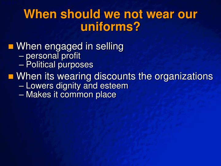 When should we not wear our uniforms?