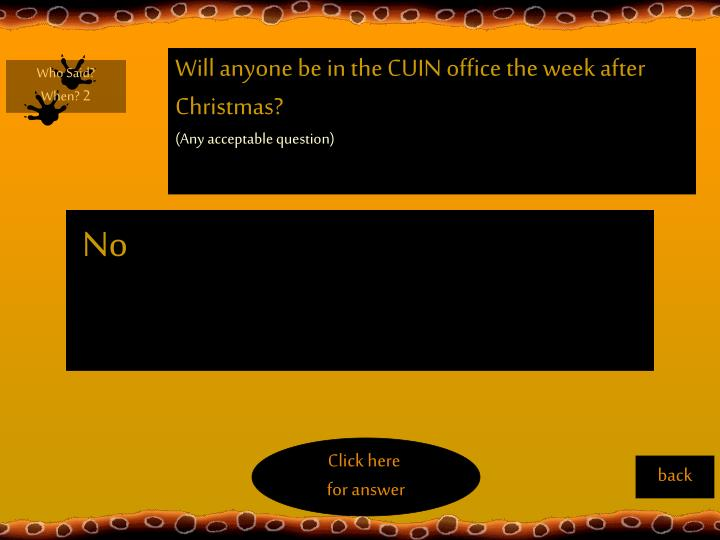 Will anyone be in the CUIN office the week after Christmas?