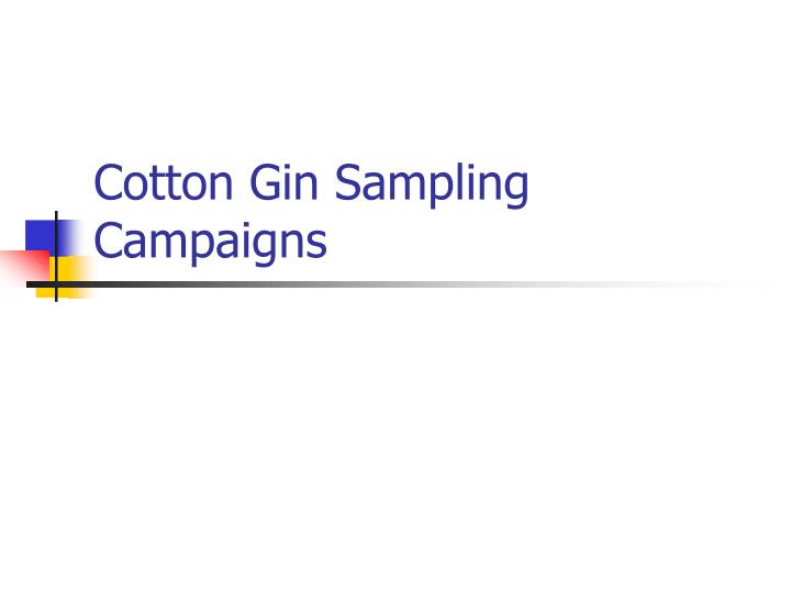 Cotton Gin Sampling Campaigns