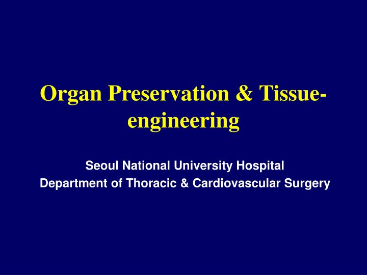 Organ preservation tissue engineering