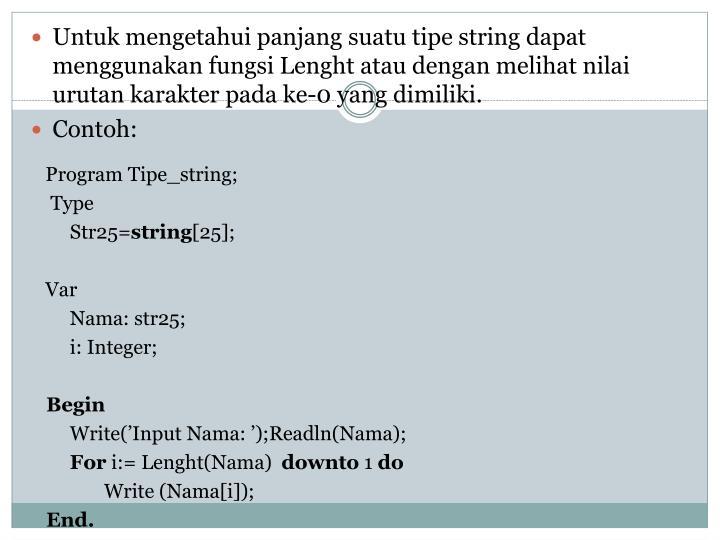 Untuk mengetahui panjang suatu tipe string dapat menggunakan fungsi Lenght atau dengan melihat nilai urutan karakter pada