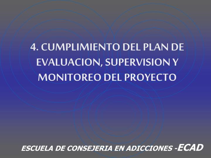 4. CUMPLIMIENTO DEL PLAN DE EVALUACION, SUPERVISION Y  MONITOREO DEL PROYECTO