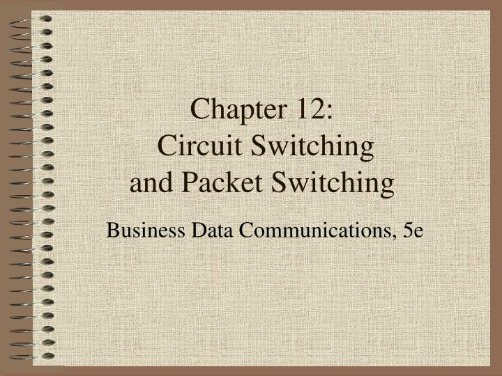 Chapter 12 circuit switching and packet switching
