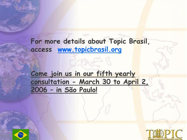 For more details about Topic Brasil, access