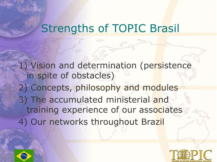 Strengths of TOPIC Brasil