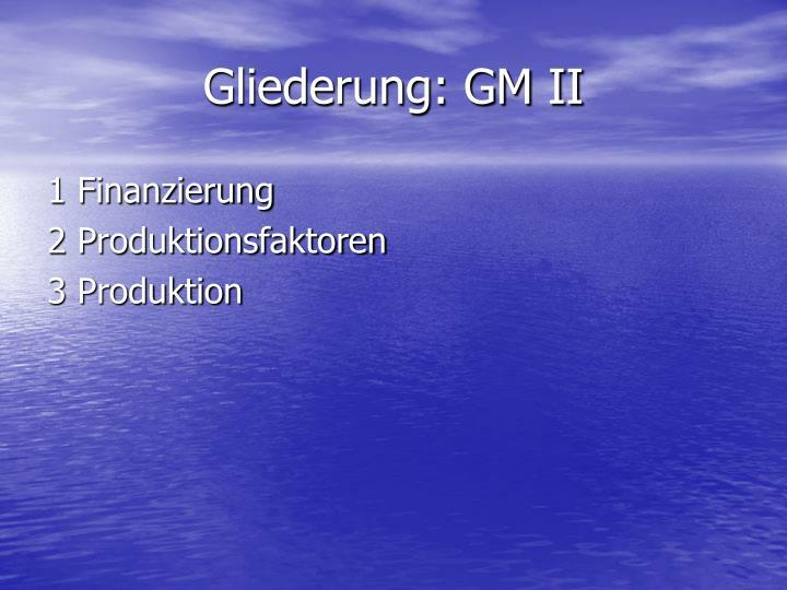 Gliederung: GM II