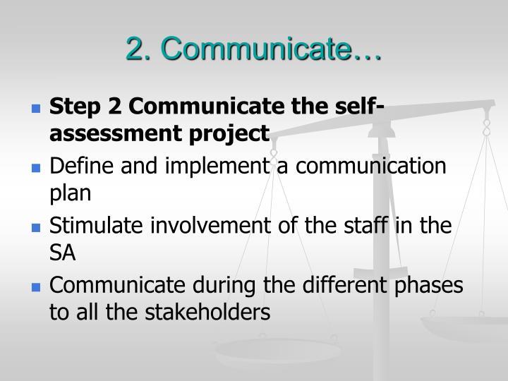 2. Communicate…