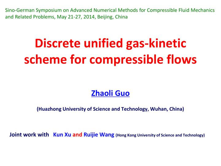 Sino-German Symposium on Advanced Numerical Methods for Compressible Fluid Mechanics and Related Problems, May 21-27, 2014, Beijing, China