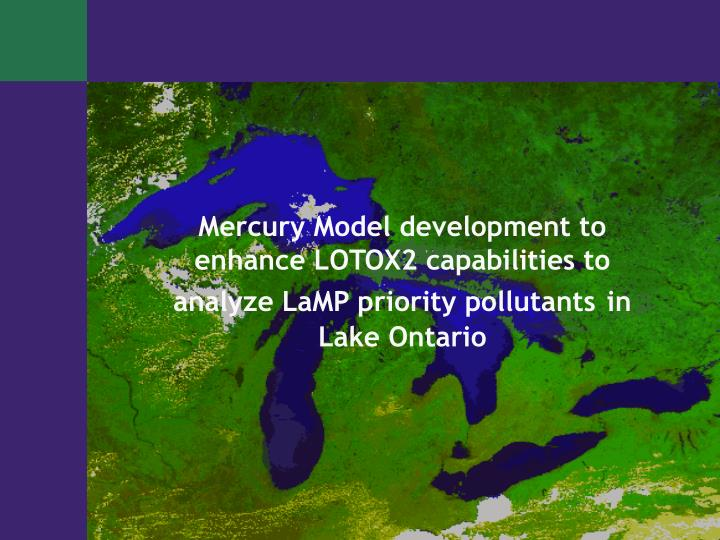 Mercury Model development to enhance LOTOX2 capabilities to analyze LaMP priority pollutants