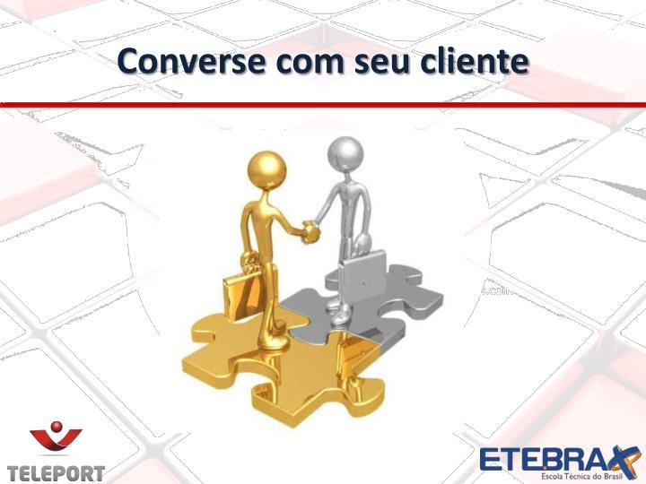 Converse com seu cliente
