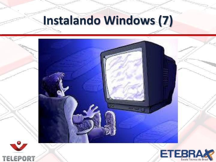 Instalando Windows (7)