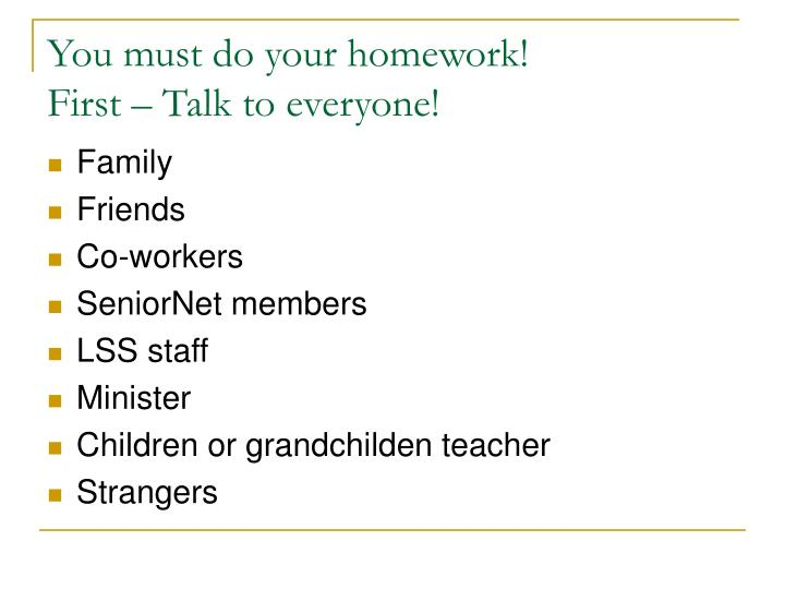 You must do your homework!