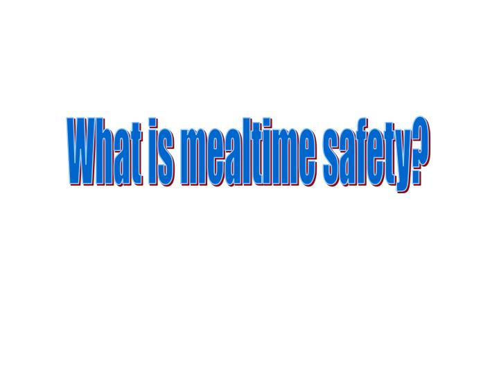 What is mealtime safety?