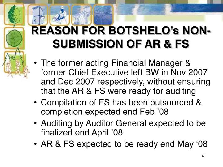 REASON FOR BOTSHELO's NON-SUBMISSION OF AR & FS