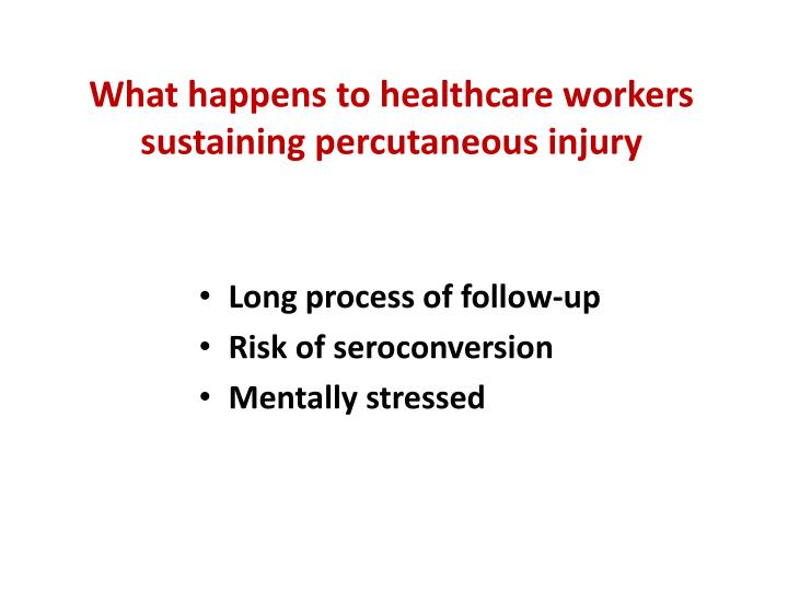 What happens to healthcare workers sustaining percutaneous injury