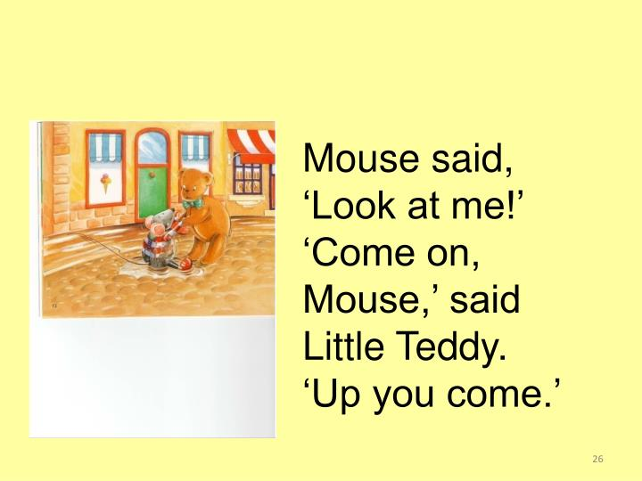 Mouse said, 'Look at me!'