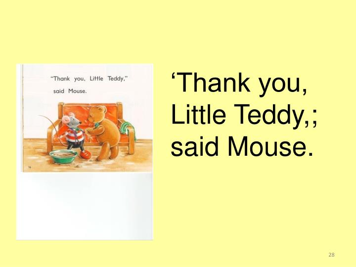 'Thank you, Little Teddy,; said Mouse.