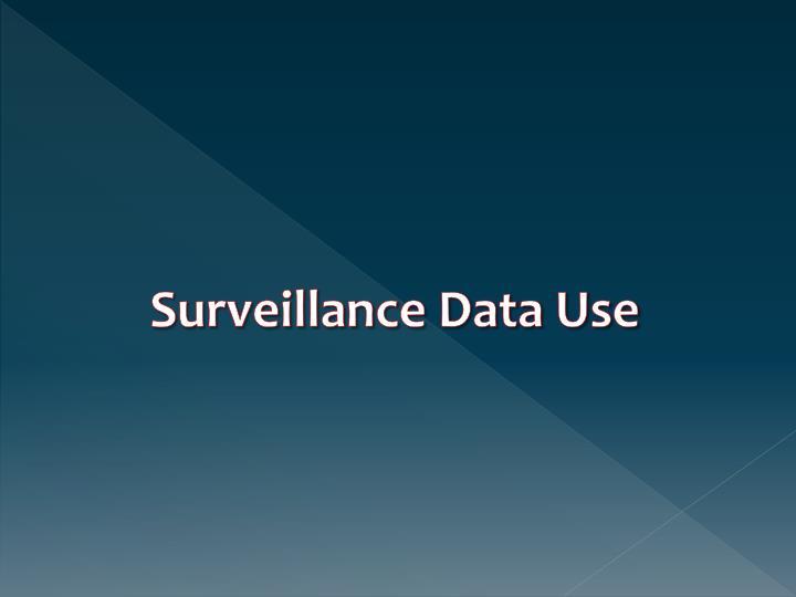 Surveillance Data Use