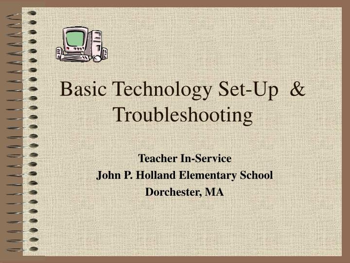 Basic Technology Set-Up  & Troubleshooting