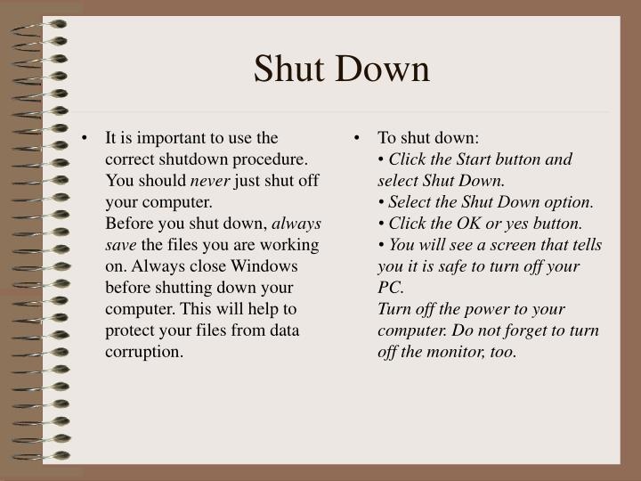 It is important to use the correct shutdown procedure. You should