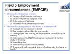 field 5 employment circumstances empcir