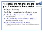 fields that are not linked to the questionnaire telephone script