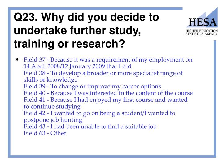 Q23. Why did you decide to undertake further study,