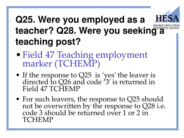 Q25. Were you employed as a teacher? Q28. Were you seeking a teaching post?