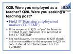 q25 were you employed as a teacher q28 were you seeking a teaching post