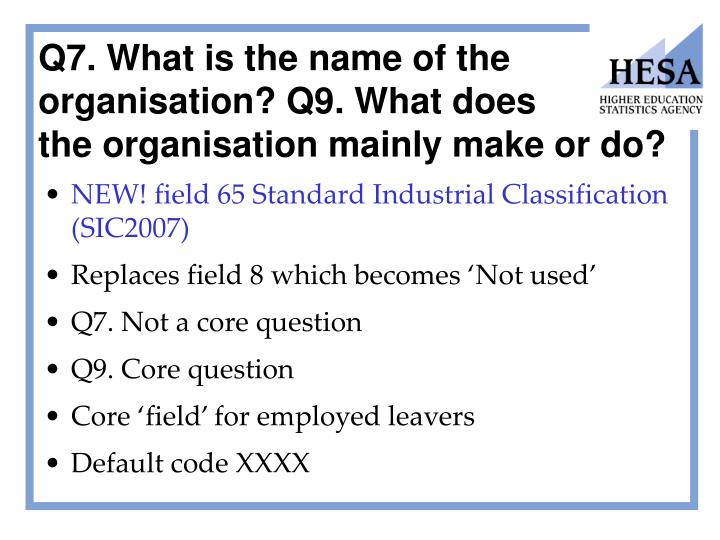 Q7. What is the name of the organisation? Q9. What does