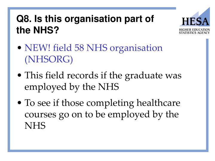 Q8. Is this organisation part of the NHS?