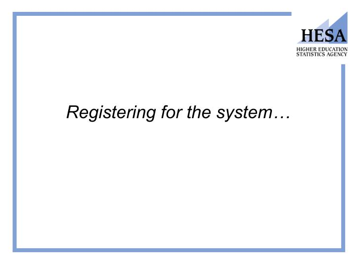 Registering for the system…