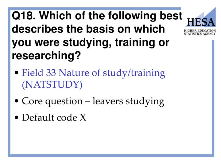 Q18. Which of the following best describes the basis on which