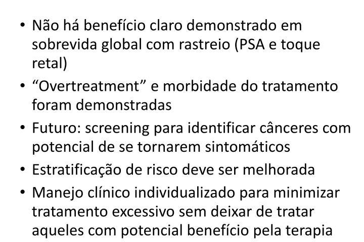 Não há benefício claro demonstrado em sobrevida global com rastreio (PSA e toque retal)