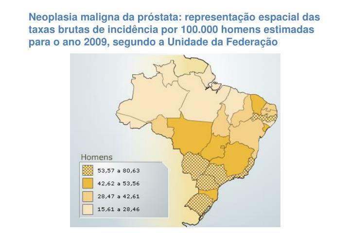 Neoplasia maligna da próstata: representação espacial das taxas brutas de incidência por 100.000 homens estimadas para o ano 2009, segundo a Unidade da Federação