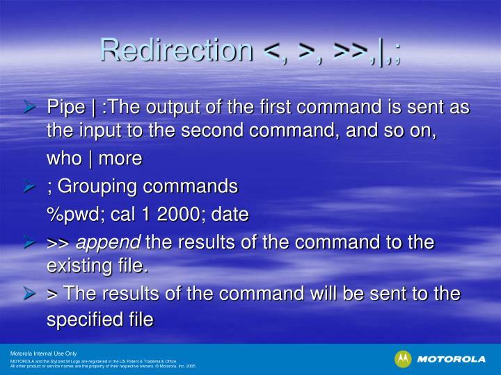 Redirection <, >, >>,|,;