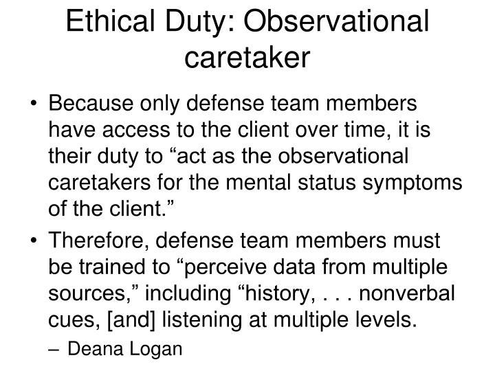 Ethical Duty: Observational caretaker