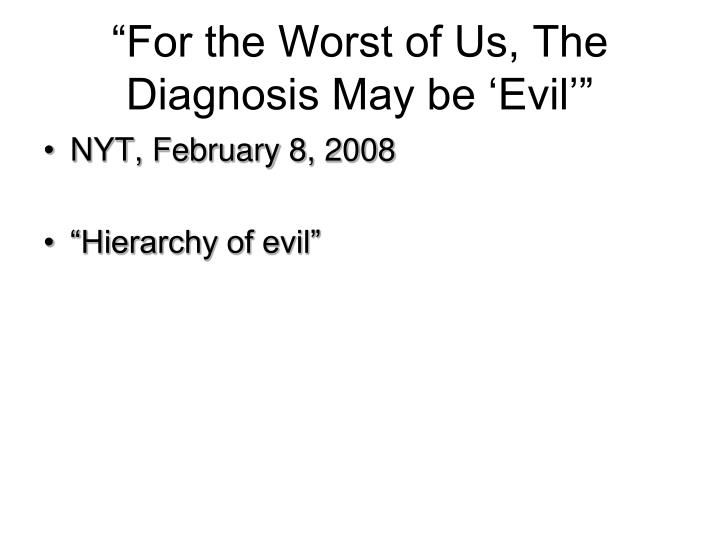 """For the Worst of Us, The Diagnosis May be 'Evil'"""