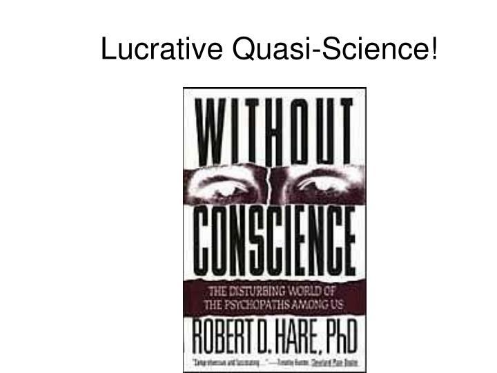 Lucrative Quasi-Science!