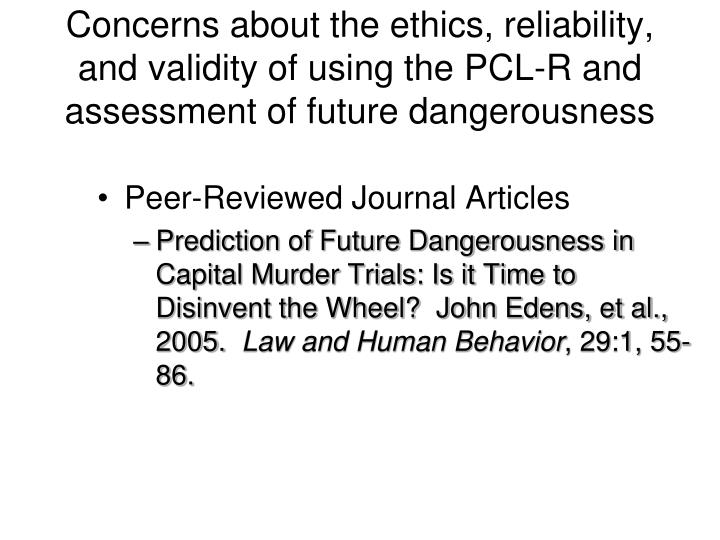 Concerns about the ethics, reliability, and validity of using the PCL-R and assessment of future dangerousness