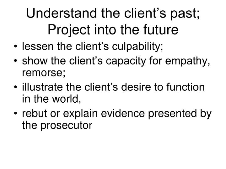 Understand the client's past;