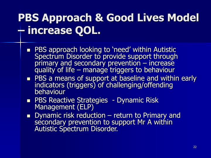 PBS Approach & Good Lives Model – increase QOL.