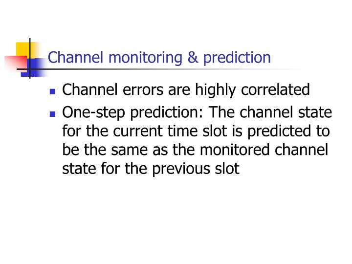 Channel monitoring & prediction