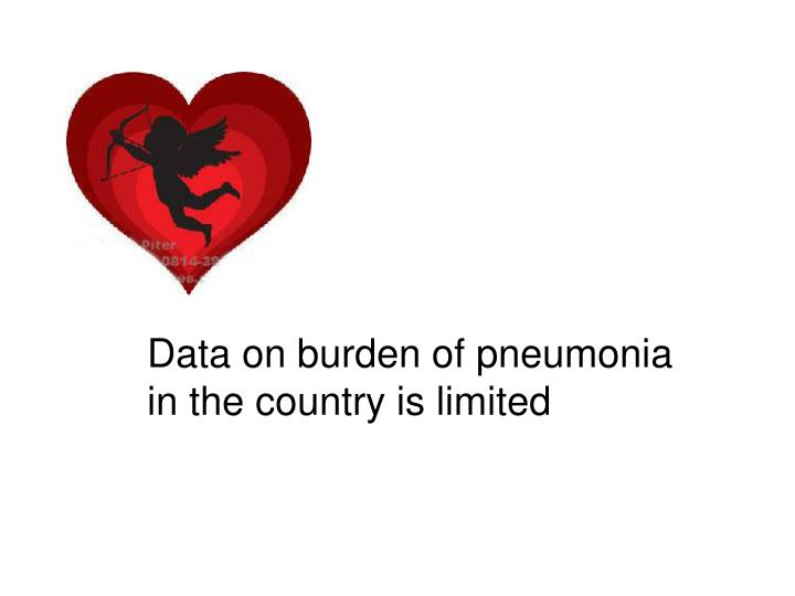 Data on burden of pneumonia in the country is limited