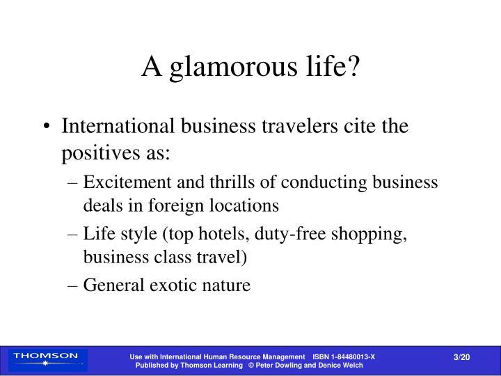 A glamorous life?